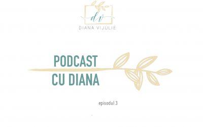 Podcast cu Diana (Episodul 3) – Nu sunt suficient de bun