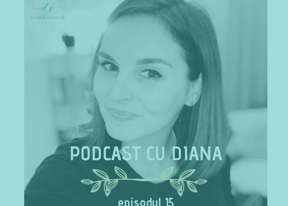 Podcast cu Diana (episodul 15) – Tu ce permisiuni îți dai ca să ți crești încrederea în tine?